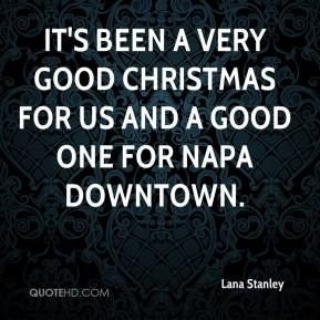 Lana Stanley  - It's been a very good Christmas for us and a good one for Napa downtown.