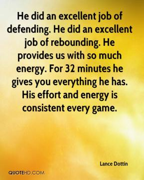 He did an excellent job of defending. He did an excellent job of rebounding. He provides us with so much energy. For 32 minutes he gives you everything he has. His effort and energy is consistent every game.
