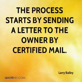 Larry Bailey  - The process starts by sending a letter to the owner by certified mail.