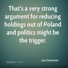 Lars Christensen  - That's a very strong argument for reducing holdings out of Poland and politics might be the trigger.