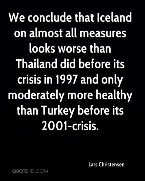 Lars Christensen  - We conclude that Iceland on almost all measures looks worse than Thailand did before its crisis in 1997 and only moderately more healthy than Turkey before its 2001-crisis.