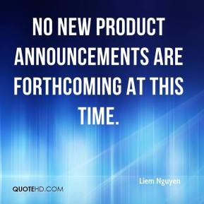 no new product announcements are forthcoming at this time.