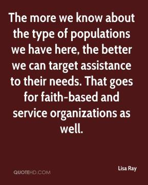The more we know about the type of populations we have here, the better we can target assistance to their needs. That goes for faith-based and service organizations as well.