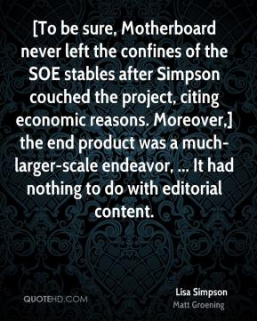 [To be sure, Motherboard never left the confines of the SOE stables after Simpson couched the project, citing economic reasons. Moreover,] the end product was a much-larger-scale endeavor, ... It had nothing to do with editorial content.