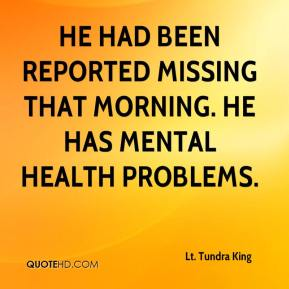 He had been reported missing that morning. He has mental health problems.