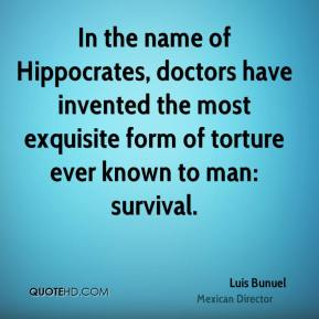In the name of Hippocrates, doctors have invented the most exquisite form of torture ever known to man: survival.