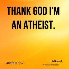 Thank God I'm an atheist.