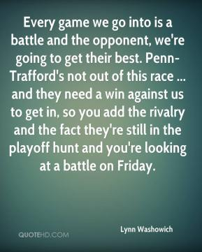 Lynn Washowich  - Every game we go into is a battle and the opponent, we're going to get their best. Penn-Trafford's not out of this race ... and they need a win against us to get in, so you add the rivalry and the fact they're still in the playoff hunt and you're looking at a battle on Friday.