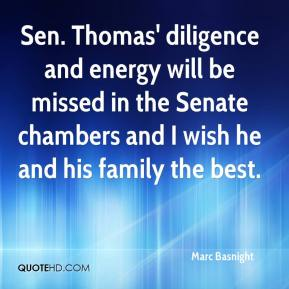 Marc Basnight  - Sen. Thomas' diligence and energy will be missed in the Senate chambers and I wish he and his family the best.