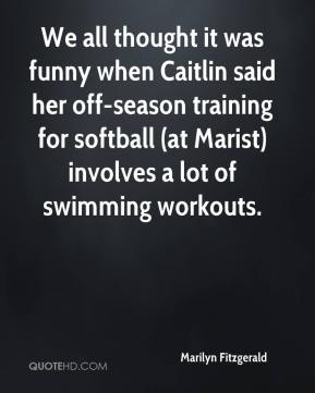 We all thought it was funny when Caitlin said her off-season training for softball (at Marist) involves a lot of swimming workouts.