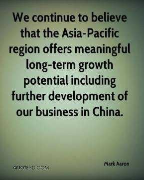 Mark Aaron  - We continue to believe that the Asia-Pacific region offers meaningful long-term growth potential including further development of our business in China.