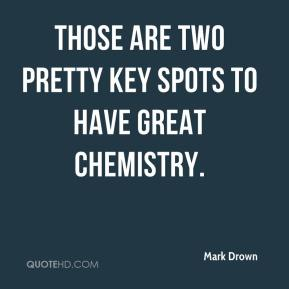 Those are two pretty key spots to have great chemistry.