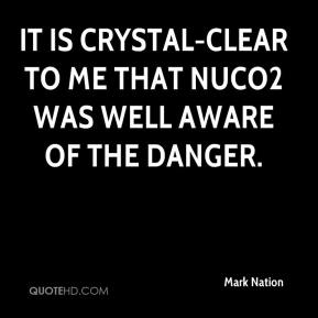Mark Nation  - It is crystal-clear to me that NuCO2 was well aware of the danger.
