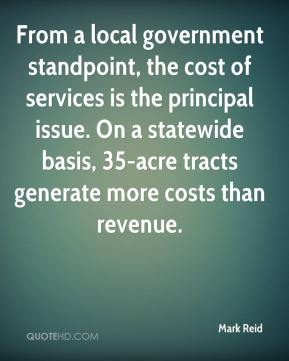 Mark Reid  - From a local government standpoint, the cost of services is the principal issue. On a statewide basis, 35-acre tracts generate more costs than revenue.