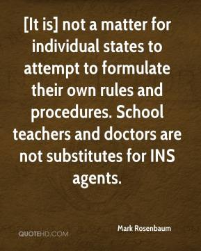 [It is] not a matter for individual states to attempt to formulate their own rules and procedures. School teachers and doctors are not substitutes for INS agents.