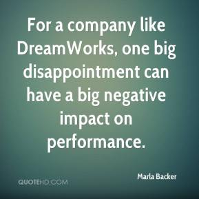 Marla Backer  - For a company like DreamWorks, one big disappointment can have a big negative impact on performance.