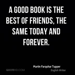a good book is the best of friends essay Books are the man's best friend when we don't have shoulder to wail on we can depict all our hardships on a book and the just like friends, good books enrich.