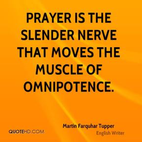 Prayer is the slender nerve that moves the muscle of omnipotence.