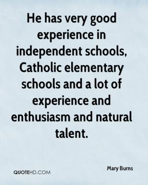 He has very good experience in independent schools, Catholic elementary schools and a lot of experience and enthusiasm and natural talent.