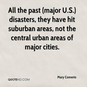 All the past (major U.S.) disasters, they have hit suburban areas, not the central urban areas of major cities.