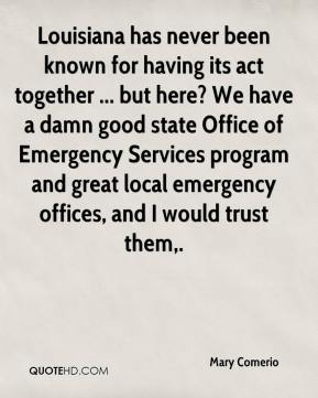 Louisiana has never been known for having its act together ... but here? We have a damn good state Office of Emergency Services program and great local emergency offices, and I would trust them.