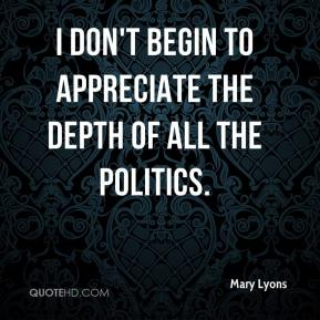 Mary Lyons  - I don't begin to appreciate the depth of all the politics.