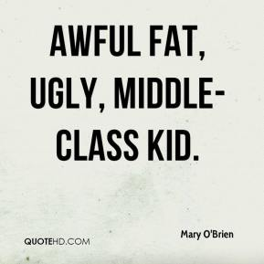 Mary O'Brien  - awful fat, ugly, middle-class kid.