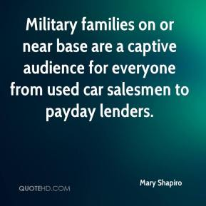 Mary Shapiro  - Military families on or near base are a captive audience for everyone from used car salesmen to payday lenders.