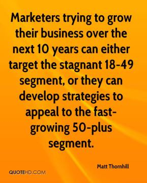 Matt Thornhill  - Marketers trying to grow their business over the next 10 years can either target the stagnant 18-49 segment, or they can develop strategies to appeal to the fast-growing 50-plus segment.