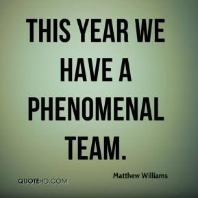 Matthew Williams  - This year we have a phenomenal team.