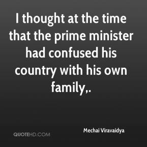 Mechai Viravaidya  - I thought at the time that the prime minister had confused his country with his own family.
