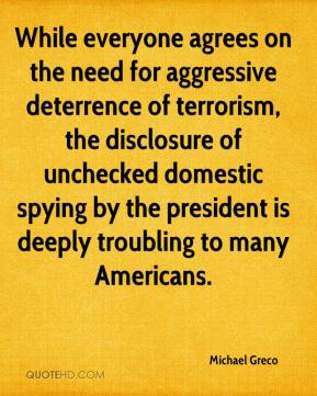 Michael Greco  - While everyone agrees on the need for aggressive deterrence of terrorism, the disclosure of unchecked domestic spying by the president is deeply troubling to many Americans.