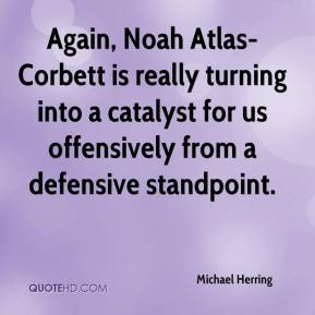 Michael Herring  - Again, Noah Atlas-Corbett is really turning into a catalyst for us offensively from a defensive standpoint.