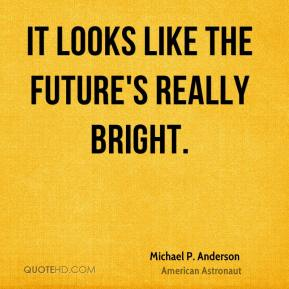 It looks like the future's really bright.