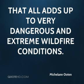 That all adds up to very dangerous and extreme wildfire conditions.