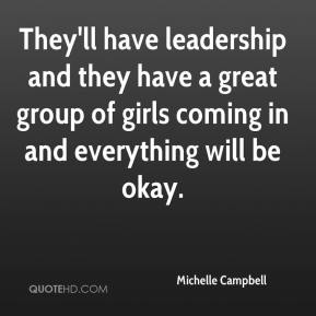Michelle Campbell  - They'll have leadership and they have a great group of girls coming in and everything will be okay.