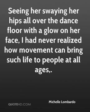 Seeing her swaying her hips all over the dance floor with a glow on her face, I had never realized how movement can bring such life to people at all ages.
