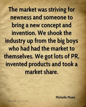 The market was striving for newness and someone to bring a new concept and invention. We shook the industry up from the big boys who had had the market to themselves. We got lots of PR, invented products and took a market share.