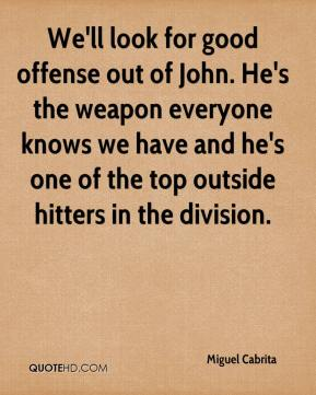 Miguel Cabrita  - We'll look for good offense out of John. He's the weapon everyone knows we have and he's one of the top outside hitters in the division.
