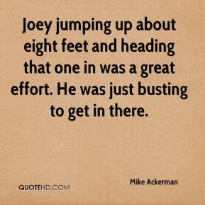 Mike Ackerman  - Joey jumping up about eight feet and heading that one in was a great effort. He was just busting to get in there.