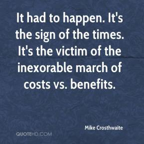 Mike Crosthwaite  - It had to happen. It's the sign of the times. It's the victim of the inexorable march of costs vs. benefits.