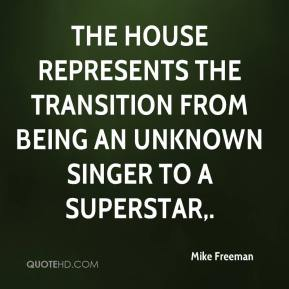 Mike Freeman  - The house represents the transition from being an unknown singer to a superstar.
