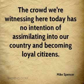 Mike Spencer  - The crowd we're witnessing here today has no intention of assimilating into our country and becoming loyal citizens.