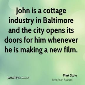 Mink Stole - John is a cottage industry in Baltimore and the city opens its doors for him whenever he is making a new film.