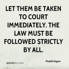 Mutahi Kagwe  - Let them be taken to court immediately. The law must be followed strictly by all.
