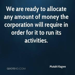 Mutahi Kagwe  - We are ready to allocate any amount of money the corporation will require in order for it to run its activities.