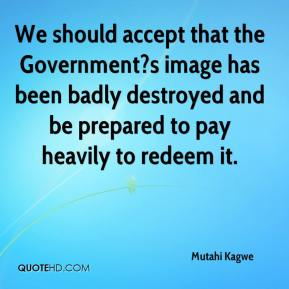 Mutahi Kagwe  - We should accept that the Government?s image has been badly destroyed and be prepared to pay heavily to redeem it.