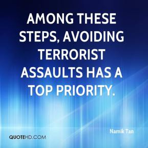 Namik Tan  - Among these steps, avoiding terrorist assaults has a top priority.