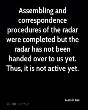 Namik Tan  - Assembling and correspondence procedures of the radar were completed but the radar has not been handed over to us yet. Thus, it is not active yet.