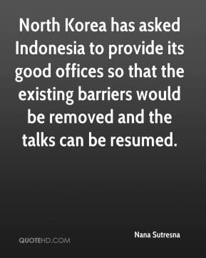 North Korea has asked Indonesia to provide its good offices so that the existing barriers would be removed and the talks can be resumed.